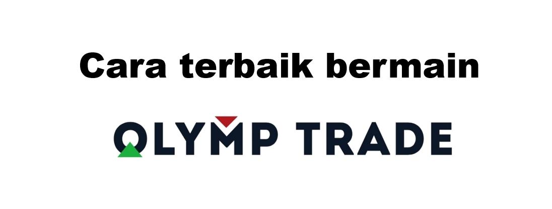 Cara terbaik bermain Olymp Trade?